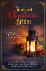 Treasured Christmas Brides: 6 Novellas Celebrate Love as the Greatest Gift - eBook