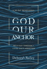 God Our Anchor: Held Fast through a Loved One's Addiction - eBook