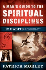 A Man's Guide to the Spiritual Disciplines: 12 Habits to Strengthen Your Walk With Christ - eBook