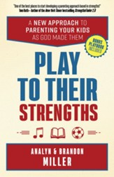 Play to Their Strengths: A New Approach to Parenting Your Kids as God Made Them - eBook