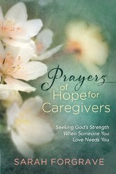 Prayers of Hope for Caregivers: Seeking God's Strength When Someone You Love Needs You - eBook