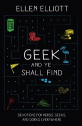 Geek and Ye Shall Find: Devotions for Nerds, Geeks, and Dorks Everywhere - eBook