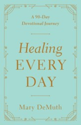 Healing Every Day: A 90-Day Devotional Journey - eBook