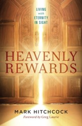 Heavenly Rewards: Living with Eternity in Sight - eBook