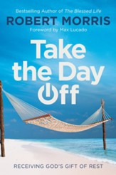 Take the Day Off: Receiving God's Gift of Rest - eBook