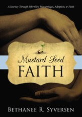 Mustard Seed Faith: A Journey through Infertility, Miscarriages, Adoption, and Faith - eBook