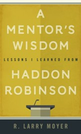 A Mentor's Wisdom: Lessons I Learned from Haddon Robinson - eBook