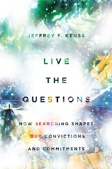 Live the Questions: How Searching Shapes Our Convictions and Commitments - eBook