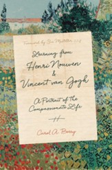 Learning from Henri Nouwen and Vincent van Gogh: A Portrait of the Compassionate Life - eBook