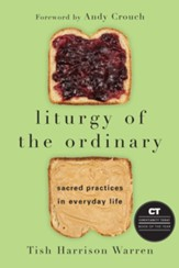 Liturgy of the Ordinary: Sacred Practices in Everyday Life - eBook