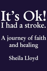 It's Ok! I Had a Stroke: A journey of faith and healing - eBook