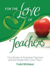 For the Love of Teachers: True Stories of Amazing Teachers and the People Who Love Them - eBook