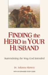 Finding the Hero in Your Husband: Surrendering the Way God Intended - eBook