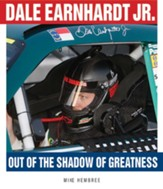 Dale Earnhardt Jr.: Out of the Shadow of Greatness - eBook