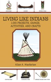 Living Like Indians: 1,001 Projects, Games, Activities, and Crafts - eBook