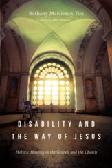 Disability and the Way of Jesus: Holistic Healing in the Gospels and the Church - eBook