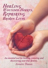 Healing Wounded Hearts Repairing Broken Lives: An essential tool for healing, restoring and discovering your true destiny. - eBook