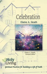 Holy Living Series: Celebration: Spiritual Practices for Building a Life of Faith - eBook
