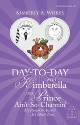 Day-To-Day with Kimberella and Prince Ain'T-So-Charmin': My Pumpkin Awaits! . . . It's About Time - eBook