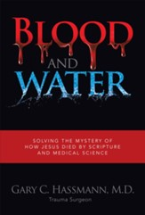 Blood and Water: Solving the Mystery of How Jesus Died by Scripture and Medical Science - eBook