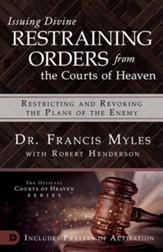 Issuing Divine Restraining Orders from Courts of Heaven: Restricting and Revoking the Plans of the Enemy - eBook