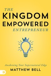 The Kingdom-Empowered Entrepreneur: Awakening Your Supernatural Edge - eBook