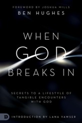When God Breaks In: Secrets to a Lifestyle of Tangible Encounters with God - eBook