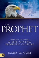 The Prophet: Creating and Sustaining a Life-Giving Prophetic Culture - eBook