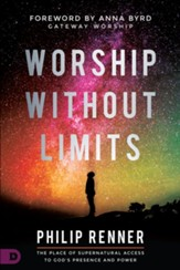 Worship Without Limits: The Place of Supernatural Access to God's Presence and Power - eBook