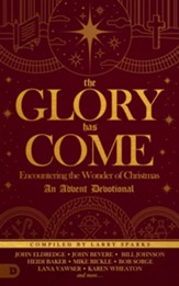 The Glory Has Come: Encountering the Wonder of Christmas [An Advent Devotional] - eBook