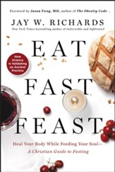 Eat, Fast, Feast: A Christian Guide to Intermittent Fasting-Heal Your Body While Feeding Your Soul - eBook