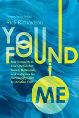 You Found Me: New Research on How Unchurched Nones, Millennials, and Irreligious Are Surprisingly Open to Christian Faith - eBook