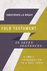 The Old Testament in Seven Sentences: A Small Introduction to a Vast Topic - eBook