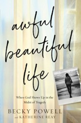 Awful Beautiful Life: When God Shows Up in the Midst of Tragedy - eBook