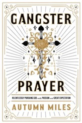 Gangster Prayer: Relentlessly Pursuing God with Passion and Great Expectation - eBook