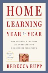 Home Learning Year by Year, Revised and Updated: How to Design a Creative and Comprehensive Homeschool Curriculum - eBook