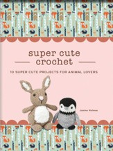 Super Cute Crochet: 10 Super Cute Projects for Animal Lovers - eBook