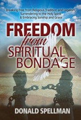 Freedom From Spiritual Bondage: Breaking Free from Religious Tradition and Legalism, Surrendering to the Holy Spirit, & Embracing Sonship and Grace - eBook