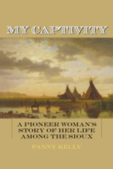 My Captivity: A Pioneer Woman's Story of Her Life Among the Sioux - eBook