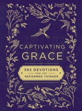 Captivating Grace: 365 Devotions for the Reformed Thinker - eBook