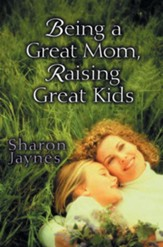 Being a Great Mom, Raising Great Kids - eBook