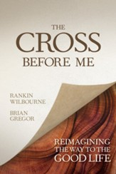 The Cross Before Me: Reimagining the Way to the Good Life - eBook