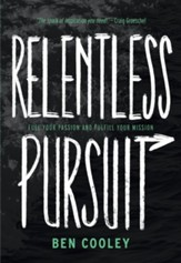 Relentless Pursuit: Fuel Your Passion and Fulfill Your Mission - eBook