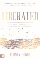 Liberated: Set Free and Staying Free from Demonic Strongholds - eBook