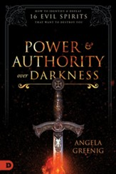 Power and Authority Over Darkness: How to Identify and Defeat 16 Evil Spirits that Want to Destroy You - eBook