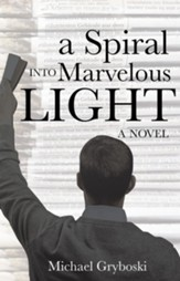A Spiral Into Marvelous Light - eBook