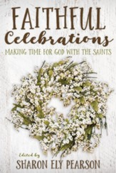 Faithful Celebrations: Making Time for God with the Saints - eBook