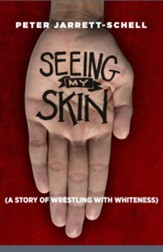 Seeing My Skin: A Story of Wrestling with Whiteness - eBook