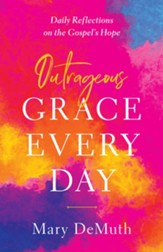 Outrageous Grace Every Day: Daily Reflections on the Gospel's Hope - eBook