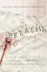 Breathe: Finding Freedom to Thrive in Relationships After Childhood Sexual Abuse - eBook
